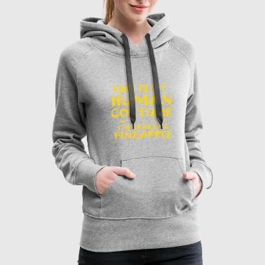 This Is My Human Costume I'm Really A Pineapple - Women's Premium Hoodie