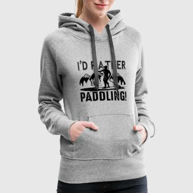 Board Paddling Shirt - Rather Be Paddling T shirt - Women's Premium Hoodie