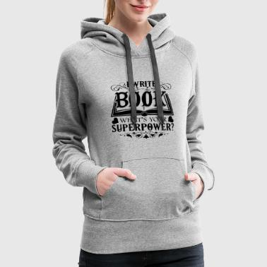 With Writing On Sleeves Writer Shirt - Write Books Superpower T shirt - Women's Premium Hoodie