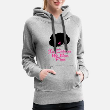 Breast Cancer Walk Breast Cancer Awareness Black Woman - Women's Premium Hoodie