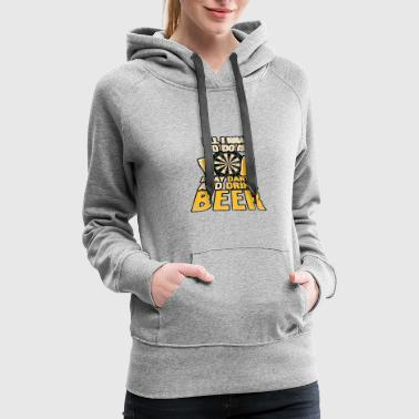 Dart All I want to do is play DARTS and DRINK BEER - Women's Premium Hoodie