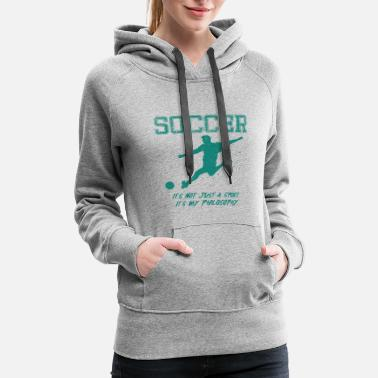 Funny Football Sayings Soccer Footballer Philosophy Sayings - Women's Premium Hoodie