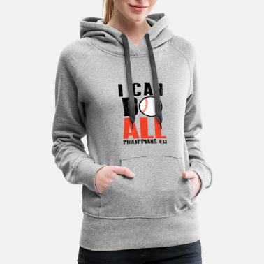 I Love Softball I Can Do All Things Baseball, Christian Sport Shir - Women's Premium Hoodie