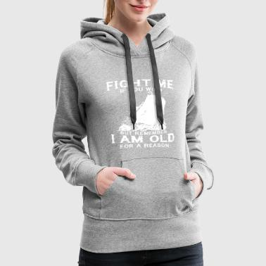 Fight me if you wish but remember i am old for a r - Women's Premium Hoodie