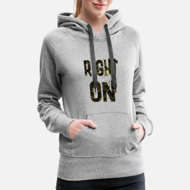Right Right on - Women's Premium Hoodie