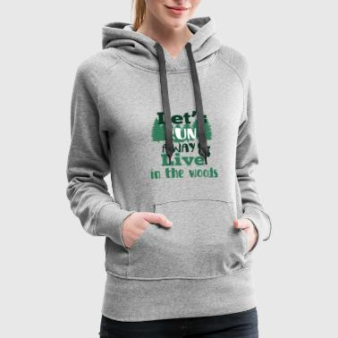 Away Run away and Live into the Woods - Women's Premium Hoodie