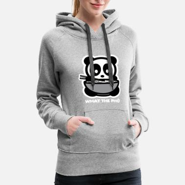 Pho What The Pho Bambu Brand Panda - Women's Premium Hoodie