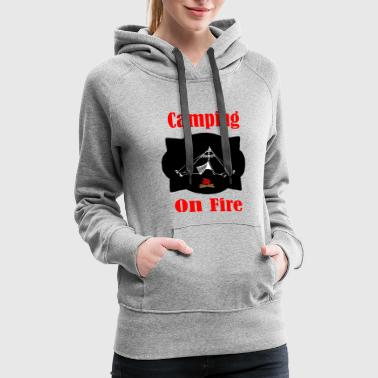 Camp Fire Camping on Fire - Women's Premium Hoodie