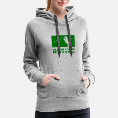 Golf Course May the course be with you Funny Golf - Women's Premium Hoodie