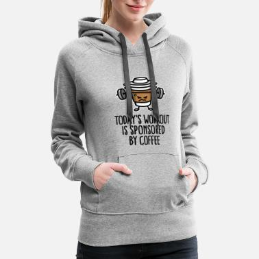 Coffee Todays workout is sponsored by coffee (lifting) - Women's Premium Hoodie