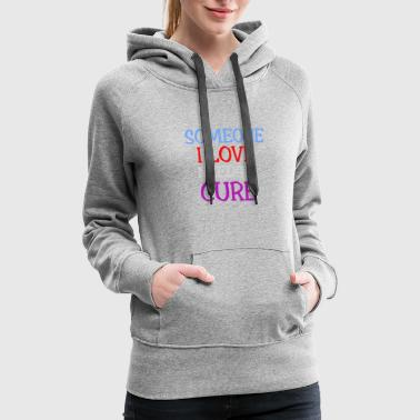 Cure Someone I love needs a cure - Women's Premium Hoodie