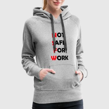 Not Safe For Work Not Safe For Work - Women's Premium Hoodie