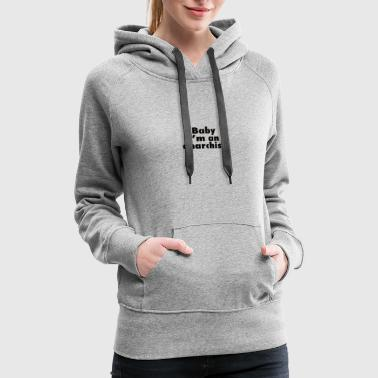 Anarchism Baby im an anarchist - Women's Premium Hoodie