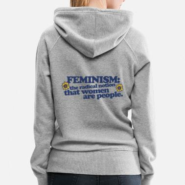 Radical Feminism is the radical notion - Women's Premium Hoodie