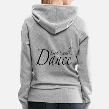 Dance Don't walk. Dance - Women's Premium Hoodie
