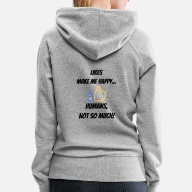 Likes make me happy... Humans, not so much! - Women's Premium Hoodie