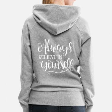 Always Always believe in Yourself - Women's Premium Hoodie