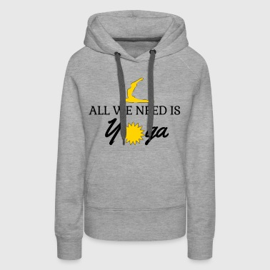 All we need is yoga Vector - Women's Premium Hoodie