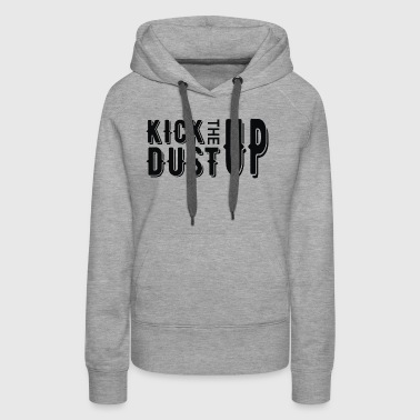 Kick The Dust Up - Women's Premium Hoodie