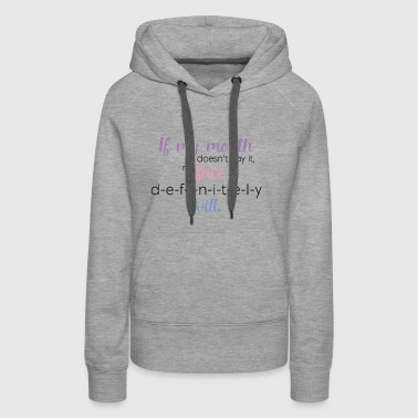 If my mouth doesn't say it, my face definitely wil - Women's Premium Hoodie