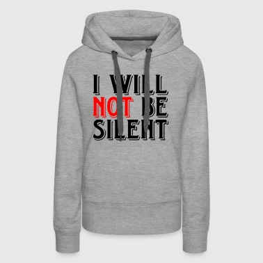 WILL NOT SILENT - Women's Premium Hoodie