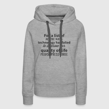 For a list of all the ways technology has failed t - Women's Premium Hoodie