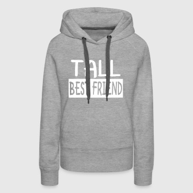 Tall Best Friend - Women's Premium Hoodie