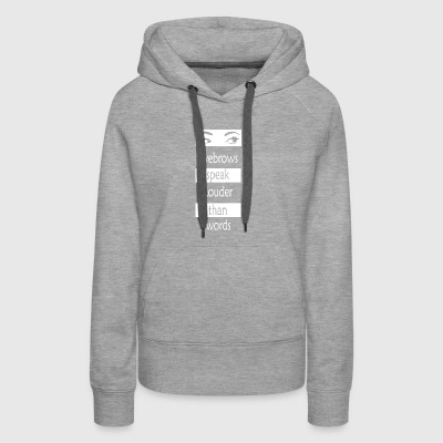 Eyebrows speak louder than words - Women's Premium Hoodie