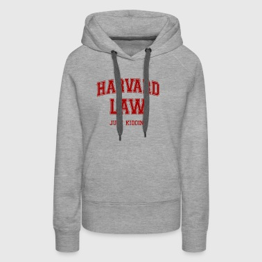 Harvard Law Just Kidding - Women's Premium Hoodie