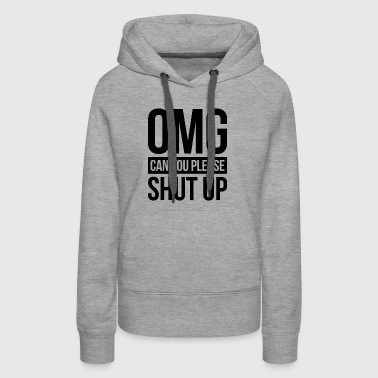 OMG, CAN YOU PLEASE SHUT UP - Women's Premium Hoodie