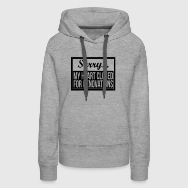SORRY MY HEART CLOSED FOR RENOVATIONS - Women's Premium Hoodie