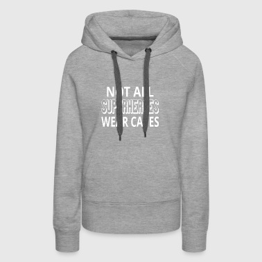 Not All Superheroes Wear Capes - Women's Premium Hoodie
