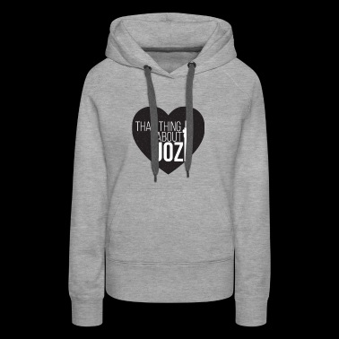 THAT THING ABOUT JOZI - Women's Premium Hoodie