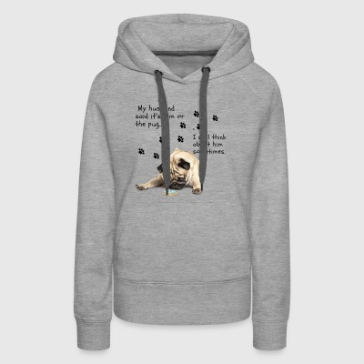 It's me or the pug.... - Women's Premium Hoodie