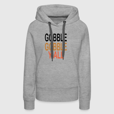 Gobble gobble y all - Women's Premium Hoodie