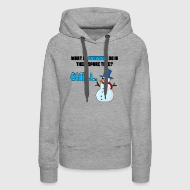 What do snowmen do in their spare time? Chill. - Women's Premium Hoodie