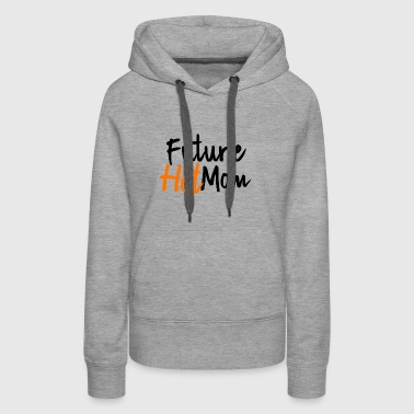 FUTURE HOT MOM - Women's Premium Hoodie