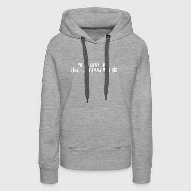 You wanna lose small I wanna win big - Women's Premium Hoodie