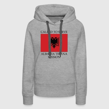 Albania Tirana LDS Mission Called to Serve Flag - Women's Premium Hoodie