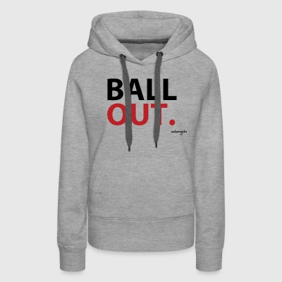 Ball Out. - Women's Premium Hoodie