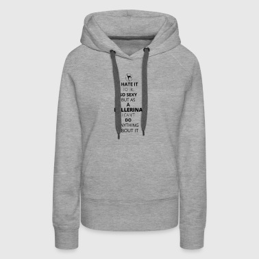 Hate it be sexy cant do anything BALLERINA 1 - Women's Premium Hoodie