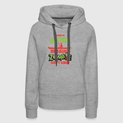 Learn To Kayak Because Zombies Can't Swim - Women's Premium Hoodie