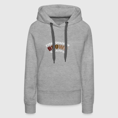 EARLY SHADE OF BROWN IS BEAUTIFUL - Women's Premium Hoodie