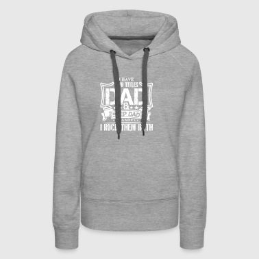I HAVE TWO TITLES DAD AND STEP DAD AND I ROCK THEM - Women's Premium Hoodie