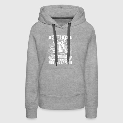 FORGET THE BOAT RIDE THE CAPTAIN SHIRT - Women's Premium Hoodie