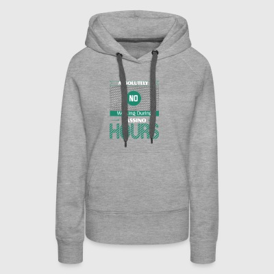 Absolutely No Working During Casino War Hours - Women's Premium Hoodie