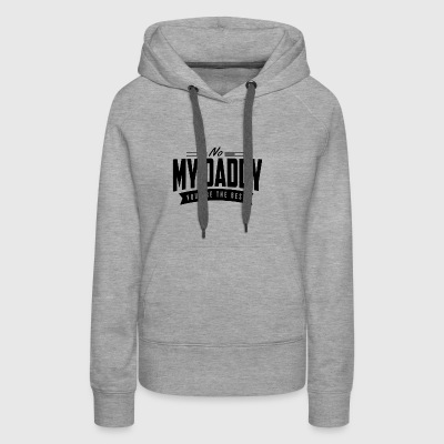 No My Daddy You Are The Best (I Love You Dad) - Women's Premium Hoodie