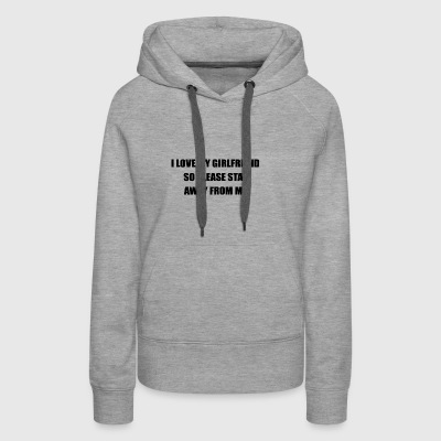 i love my girlfriend so please stay away from me - Women's Premium Hoodie