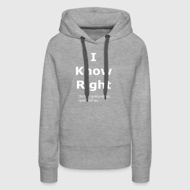 I know right - Women's Premium Hoodie