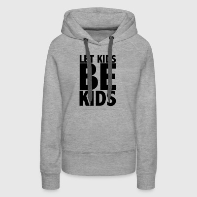 Let Kids Be Kids - Women's Premium Hoodie